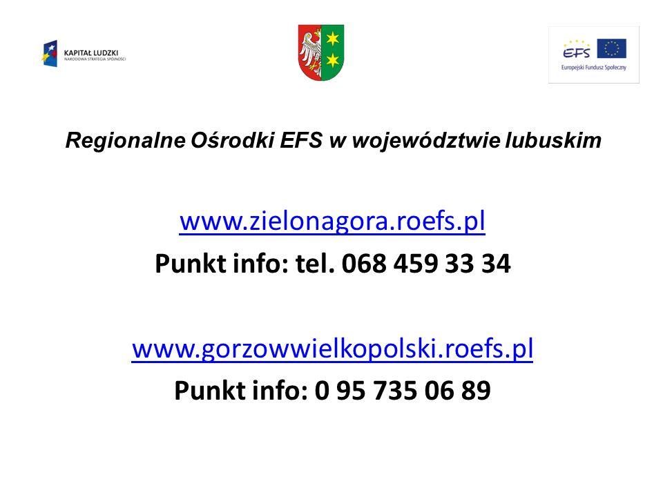 Regionalne Ośrodki EFS w województwie lubuskim www.zielonagora.roefs.pl Punkt info: tel. 068 459 33 34 www.gorzowwielkopolski.roefs.pl Punkt info: 0 9