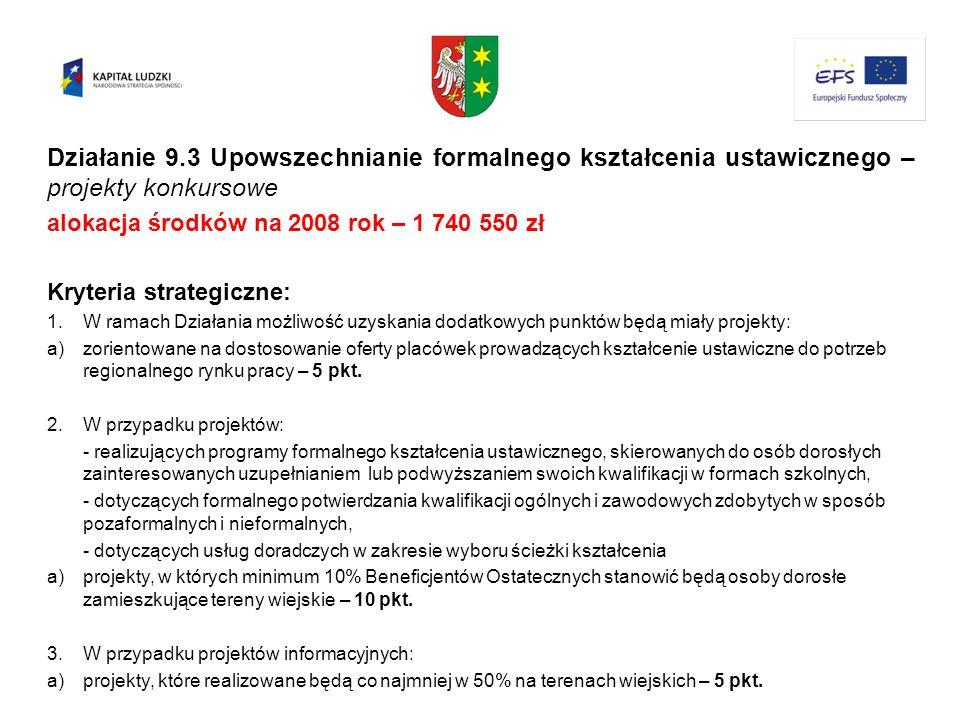 Działanie 9.3 Upowszechnianie formalnego kształcenia ustawicznego – projekty konkursowe alokacja środków na 2008 rok – 1 740 550 zł Kryteria strategic
