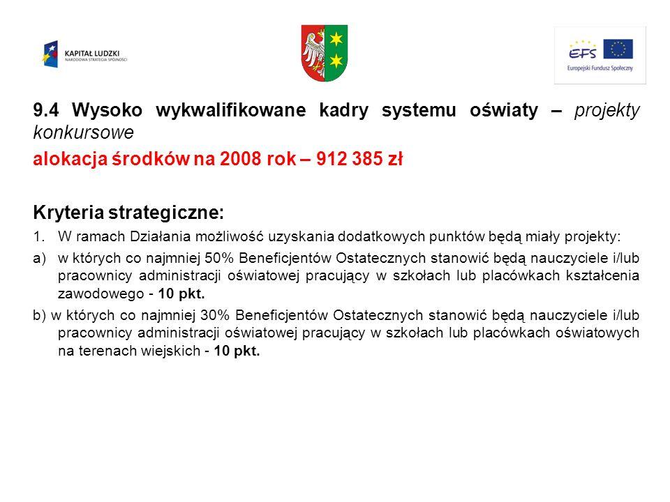 9.4 Wysoko wykwalifikowane kadry systemu oświaty – projekty konkursowe alokacja środków na 2008 rok – 912 385 zł Kryteria strategiczne: 1.W ramach Dzi