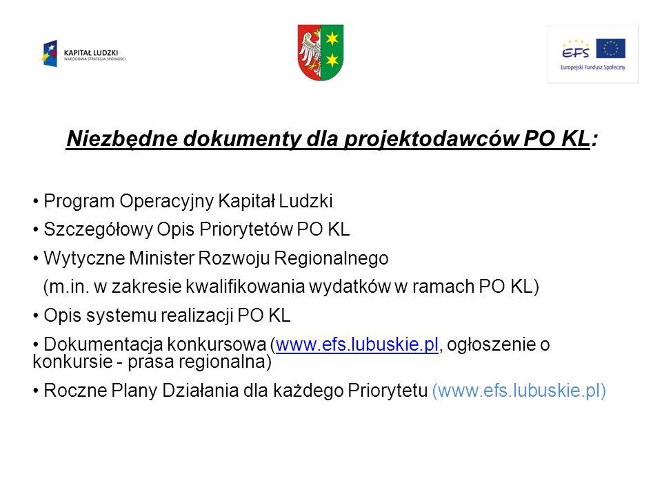 Niezbędne dokumenty dla projektodawców PO KL: Program Operacyjny Kapitał Ludzki Szczegółowy Opis Priorytetów PO KL Wytyczne Minister Rozwoju Regionaln