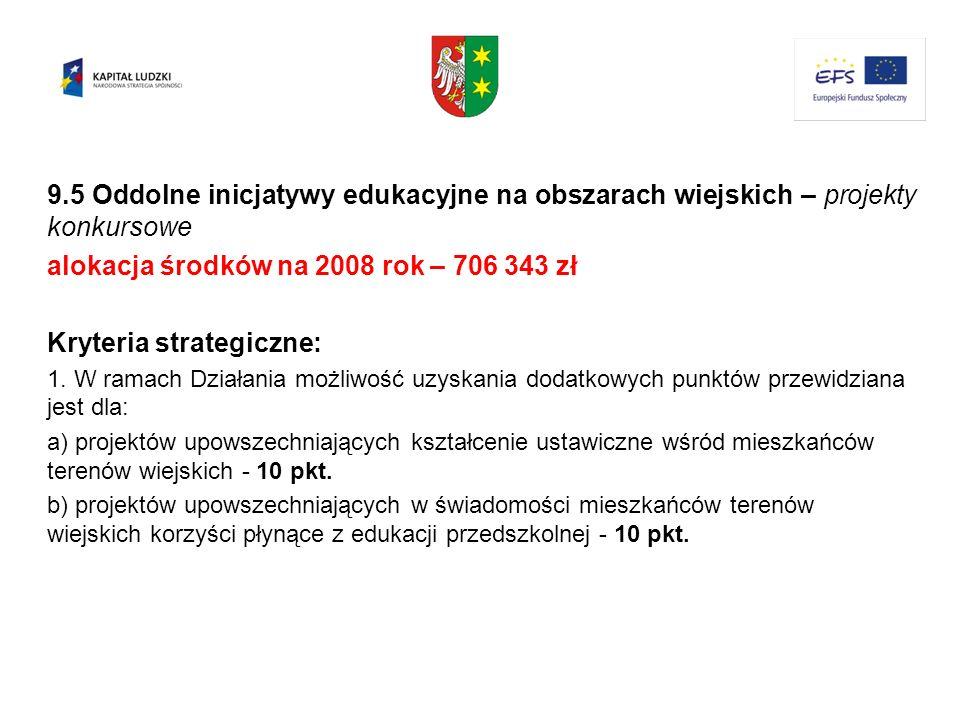 9.5 Oddolne inicjatywy edukacyjne na obszarach wiejskich – projekty konkursowe alokacja środków na 2008 rok – 706 343 zł Kryteria strategiczne: 1. W r