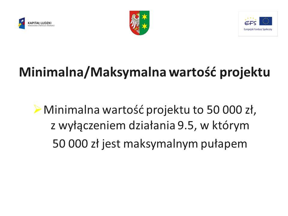 Minimalna/Maksymalna wartość projektu Minimalna wartość projektu to 50 000 zł, z wyłączeniem działania 9.5, w którym 50 000 zł jest maksymalnym pułape