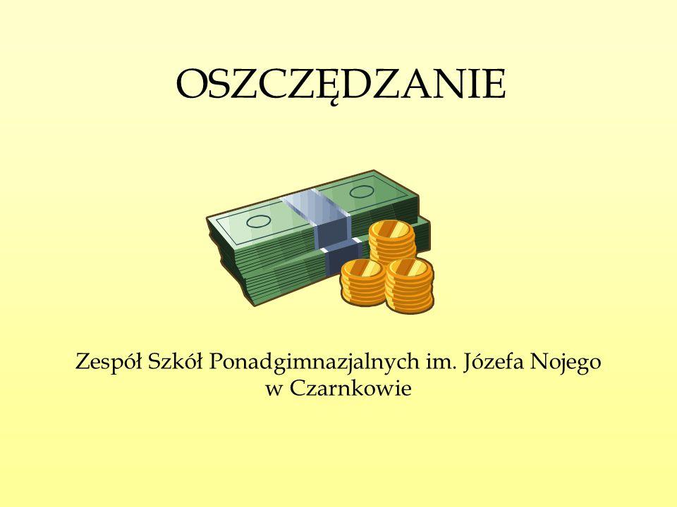 OSZCZĘDZANIE Zespół Szkół Ponadgimnazjalnych im. Józefa Nojego w Czarnkowie