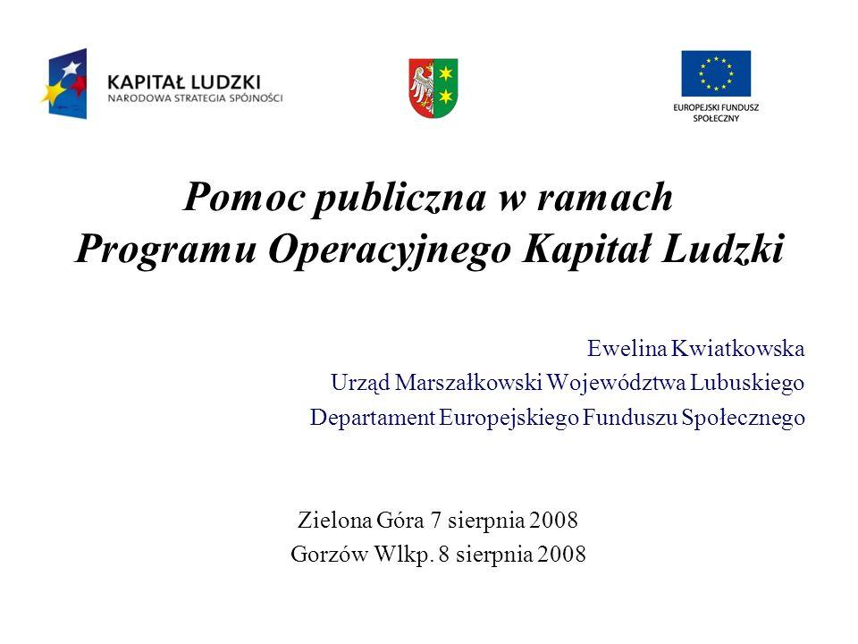 Pomoc publiczna w ramach Programu Operacyjnego Kapitał Ludzki Ewelina Kwiatkowska Urząd Marszałkowski Województwa Lubuskiego Departament Europejskiego