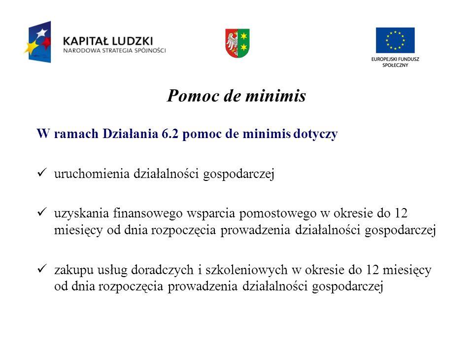 Pomoc de minimis W ramach Działania 6.2 pomoc de minimis dotyczy uruchomienia działalności gospodarczej uzyskania finansowego wsparcia pomostowego w o