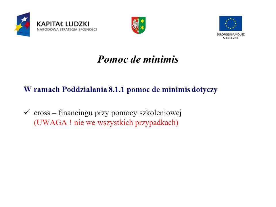Pomoc de minimis W ramach Poddziałania 8.1.1 pomoc de minimis dotyczy cross – financingu przy pomocy szkoleniowej (UWAGA ! nie we wszystkich przypadka