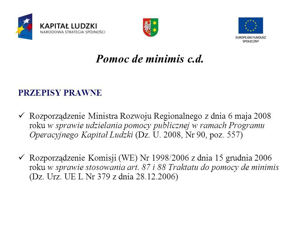 Pomoc de minimis c.d. PRZEPISY PRAWNE Rozporządzenie Ministra Rozwoju Regionalnego z dnia 6 maja 2008 roku w sprawie udzielania pomocy publicznej w ra