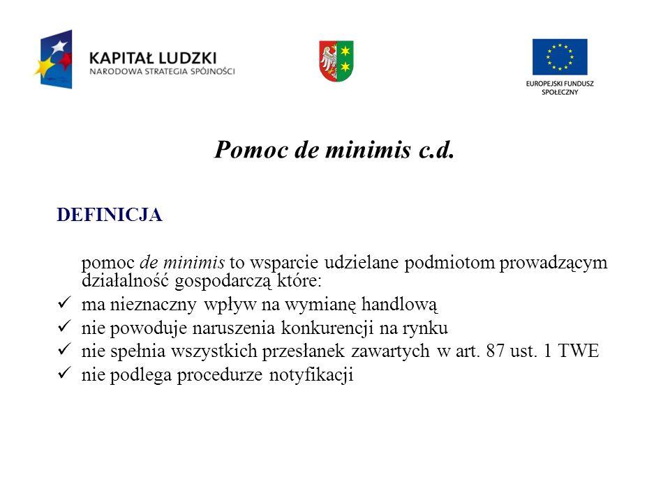 Pomoc de minimis c.d. DEFINICJA pomoc de minimis to wsparcie udzielane podmiotom prowadzącym działalność gospodarczą które: ma nieznaczny wpływ na wym