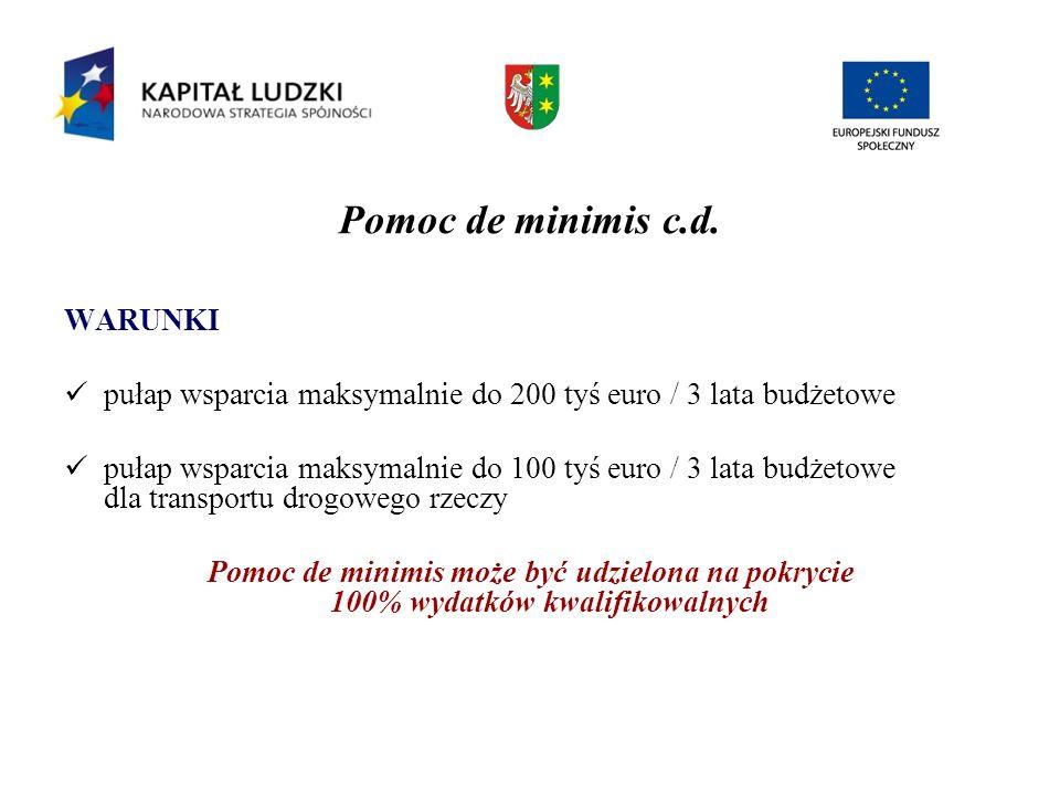 Pomoc de minimis c.d. WARUNKI pułap wsparcia maksymalnie do 200 tyś euro / 3 lata budżetowe pułap wsparcia maksymalnie do 100 tyś euro / 3 lata budżet