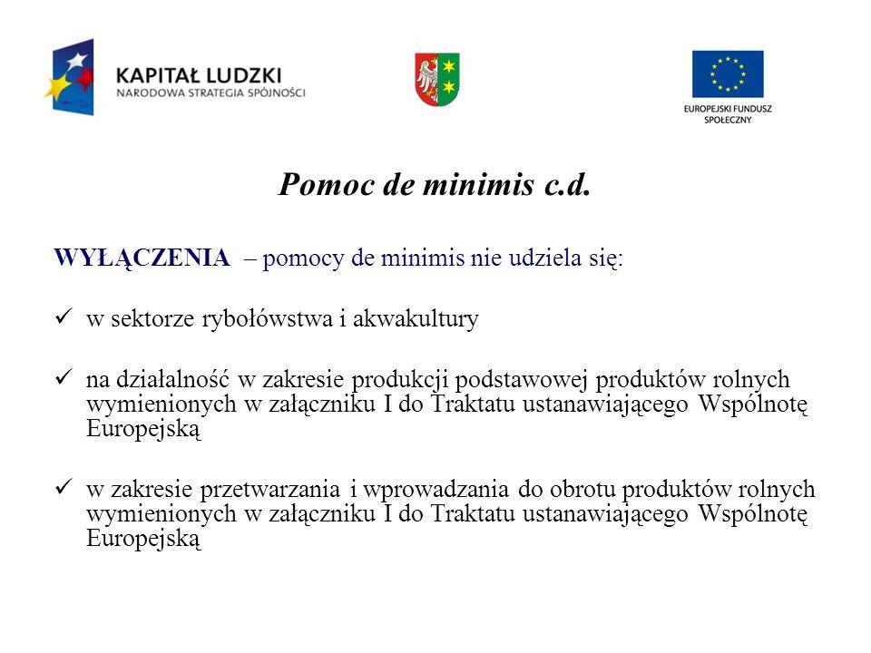 Pomoc de minimis c.d. WYŁĄCZENIA – pomocy de minimis nie udziela się: w sektorze rybołówstwa i akwakultury na działalność w zakresie produkcji podstaw