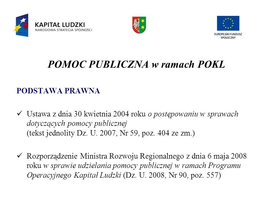 POMOC PUBLICZNA w ramach POKL PODSTAWA PRAWNA Ustawa z dnia 30 kwietnia 2004 roku o postępowaniu w sprawach dotyczących pomocy publicznej (tekst jedno