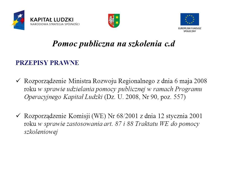 Pomoc publiczna na szkolenia c.d PRZEPISY PRAWNE Rozporządzenie Ministra Rozwoju Regionalnego z dnia 6 maja 2008 roku w sprawie udzielania pomocy publ