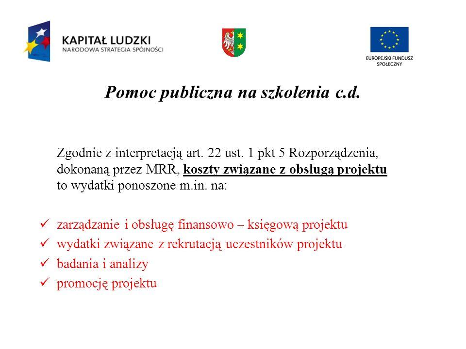 Pomoc publiczna na szkolenia c.d. Zgodnie z interpretacją art. 22 ust. 1 pkt 5 Rozporządzenia, dokonaną przez MRR, koszty związane z obsługą projektu
