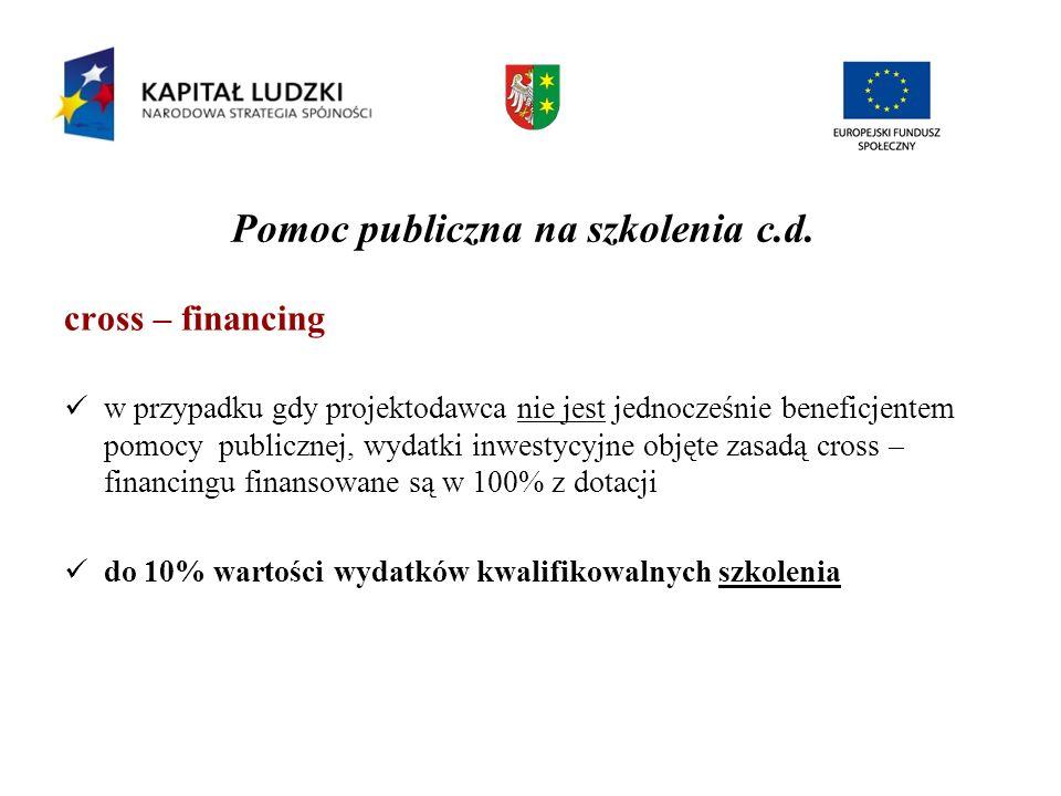 Pomoc publiczna na szkolenia c.d. cross – financing w przypadku gdy projektodawca nie jest jednocześnie beneficjentem pomocy publicznej, wydatki inwes