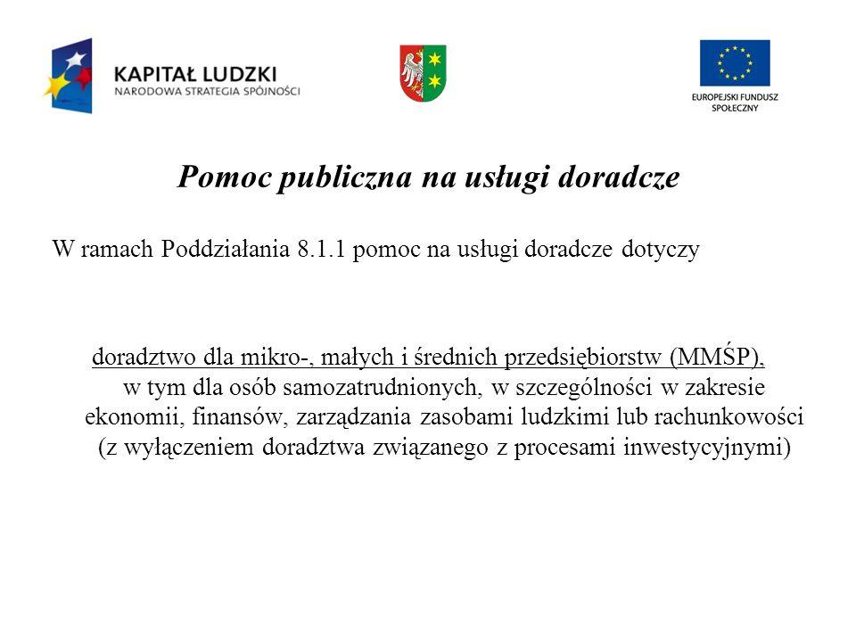 Pomoc publiczna na usługi doradcze W ramach Poddziałania 8.1.1 pomoc na usługi doradcze dotyczy doradztwo dla mikro-, małych i średnich przedsiębiorst