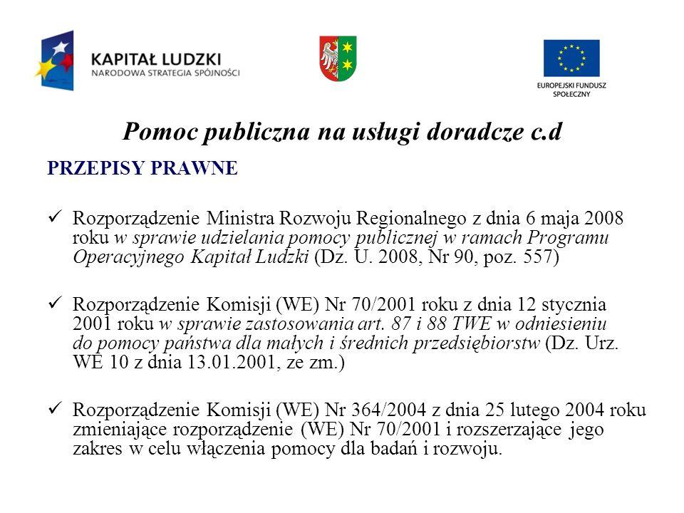 Pomoc publiczna na usługi doradcze c.d PRZEPISY PRAWNE Rozporządzenie Ministra Rozwoju Regionalnego z dnia 6 maja 2008 roku w sprawie udzielania pomoc