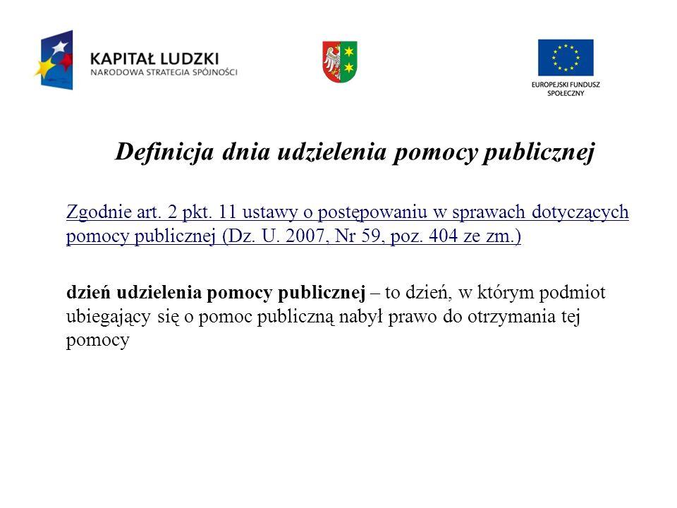 Definicja dnia udzielenia pomocy publicznej Zgodnie art. 2 pkt. 11 ustawy o postępowaniu w sprawach dotyczących pomocy publicznej (Dz. U. 2007, Nr 59,