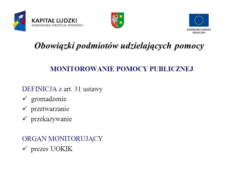 Obowiązki podmiotów udzielających pomocy MONITOROWANIE POMOCY PUBLICZNEJ DEFINICJA z art. 31 ustawy gromadzenie przetwarzanie przekazywanie ORGAN MONI