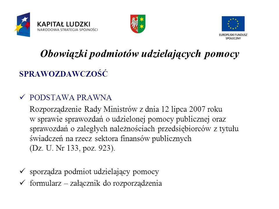 Obowiązki podmiotów udzielających pomocy SPRAWOZDAWCZOŚĆ PODSTAWA PRAWNA Rozporządzenie Rady Ministrów z dnia 12 lipca 2007 roku w sprawie sprawozdań