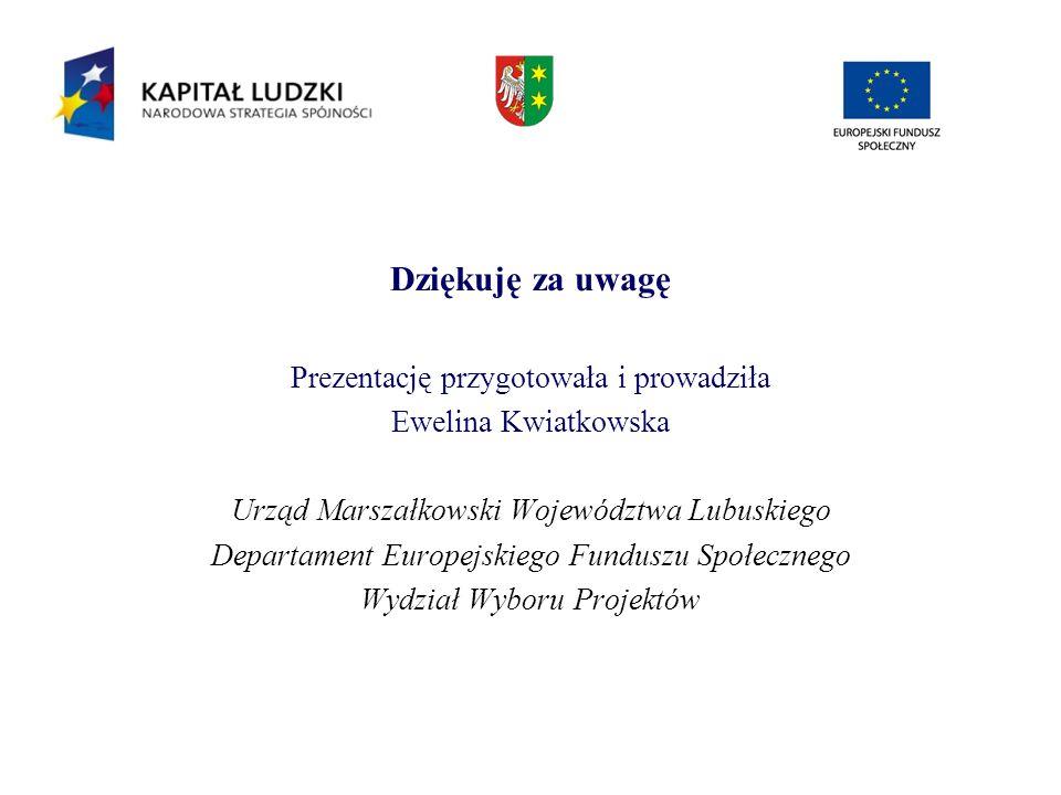 Dziękuję za uwagę Prezentację przygotowała i prowadziła Ewelina Kwiatkowska Urząd Marszałkowski Województwa Lubuskiego Departament Europejskiego Fundu