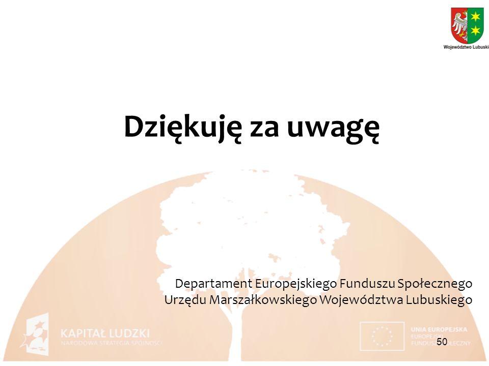 Dziękuję za uwagę Departament Europejskiego Funduszu Społecznego Urzędu Marszałkowskiego Województwa Lubuskiego 50