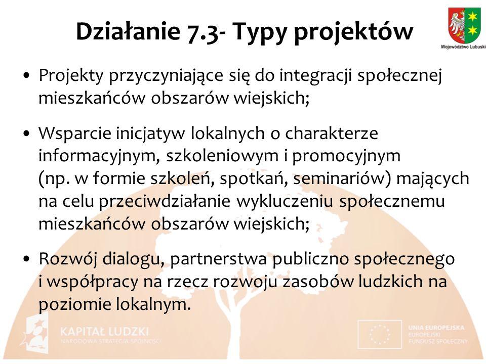 Działanie 7.3- Typy projektów Projekty przyczyniające się do integracji społecznej mieszkańców obszarów wiejskich; Wsparcie inicjatyw lokalnych o charakterze informacyjnym, szkoleniowym i promocyjnym (np.