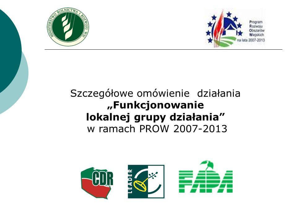 Szczegółowe omówienie działania Funkcjonowanie lokalnej grupy działania w ramach PROW 2007-2013