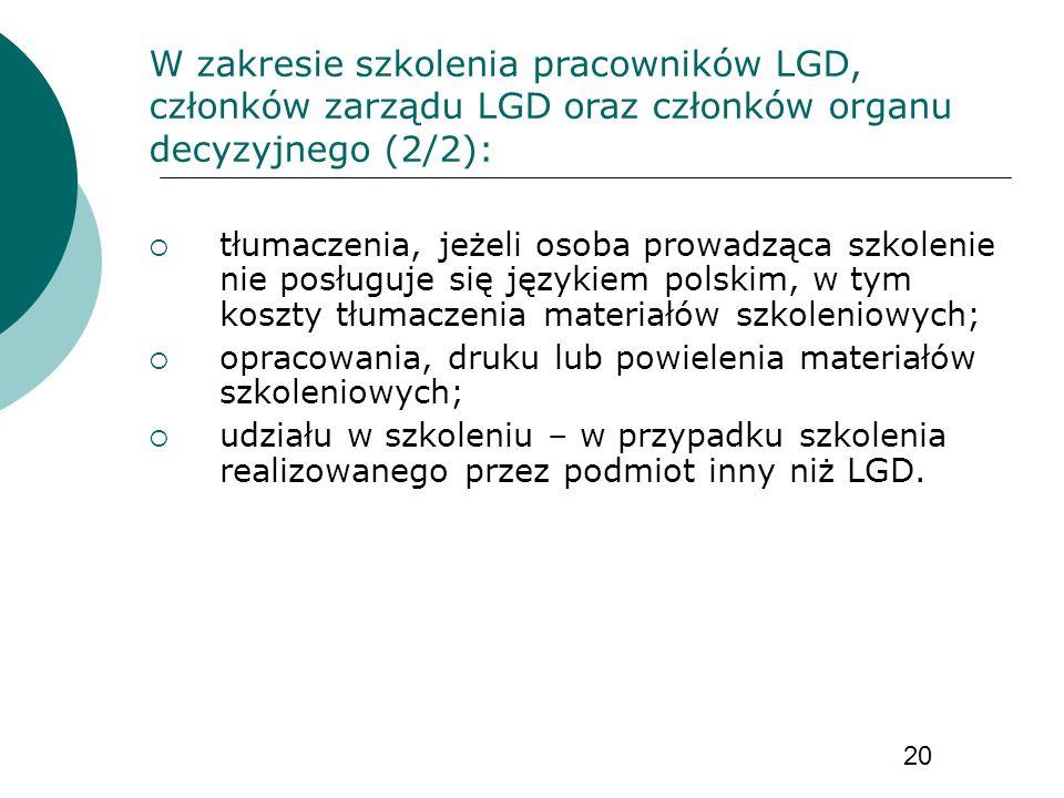 tłumaczenia, jeżeli osoba prowadząca szkolenie nie posługuje się językiem polskim, w tym koszty tłumaczenia materiałów szkoleniowych; opracowania, druku lub powielenia materiałów szkoleniowych; udziału w szkoleniu – w przypadku szkolenia realizowanego przez podmiot inny niż LGD.