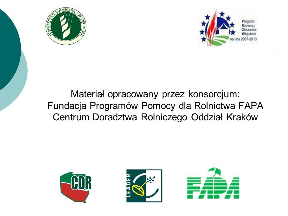 Materiał opracowany przez konsorcjum: Fundacja Programów Pomocy dla Rolnictwa FAPA Centrum Doradztwa Rolniczego Oddział Kraków
