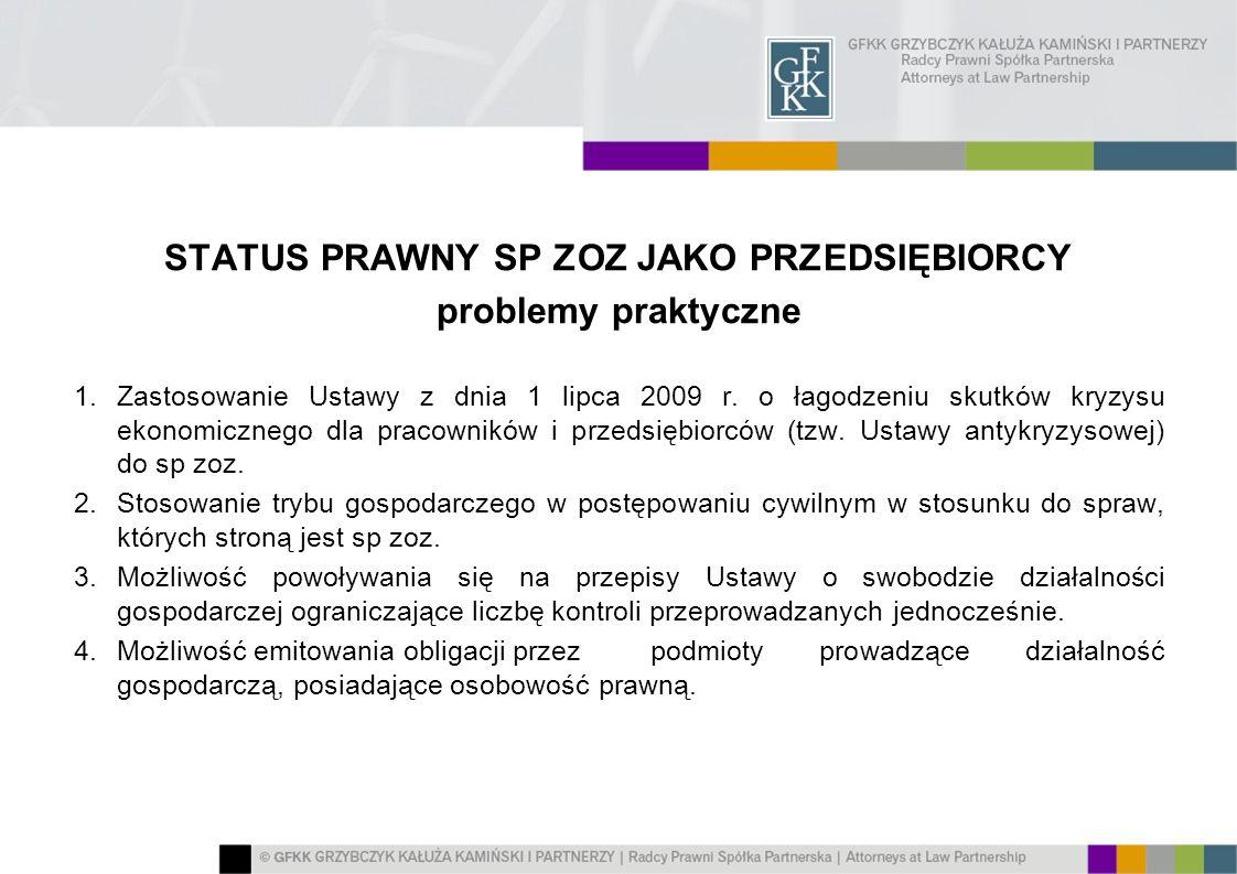 STATUS PRAWNY SP ZOZ JAKO PRZEDSIĘBIORCY problemy praktyczne 1.Zastosowanie Ustawy z dnia 1 lipca 2009 r. o łagodzeniu skutków kryzysu ekonomicznego d