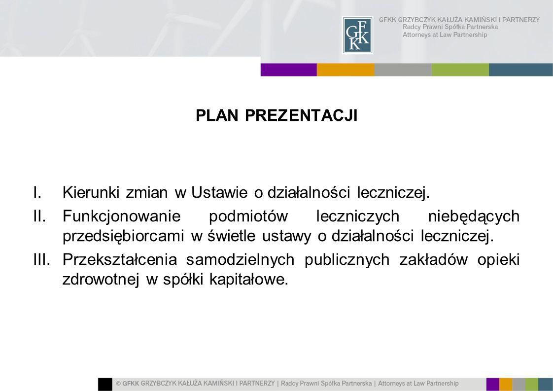 PLAN PREZENTACJI I.Kierunki zmian w Ustawie o działalności leczniczej. II.Funkcjonowanie podmiotów leczniczych niebędących przedsiębiorcami w świetle