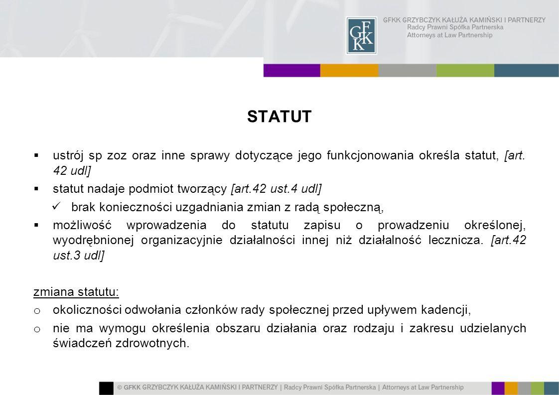 STATUT ustrój sp zoz oraz inne sprawy dotyczące jego funkcjonowania określa statut, [art. 42 udl] statut nadaje podmiot tworzący [art.42 ust.4 udl] br