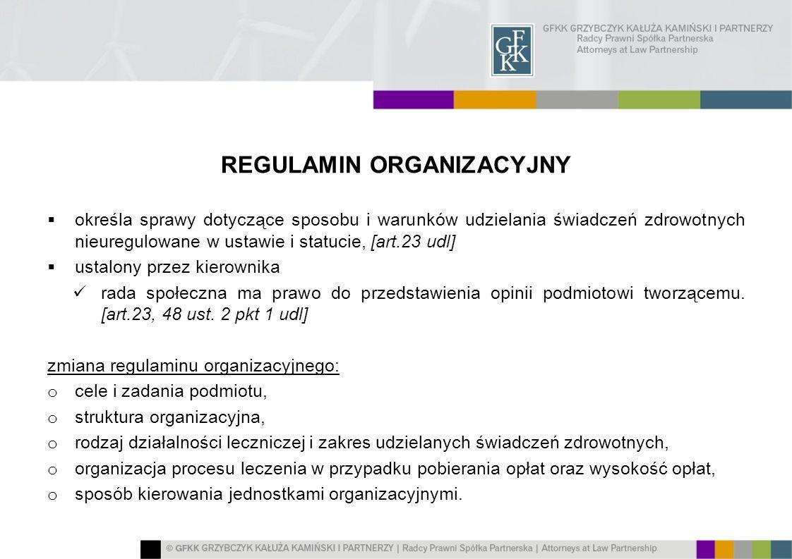 REGULAMIN ORGANIZACYJNY określa sprawy dotyczące sposobu i warunków udzielania świadczeń zdrowotnych nieuregulowane w ustawie i statucie, [art.23 udl]