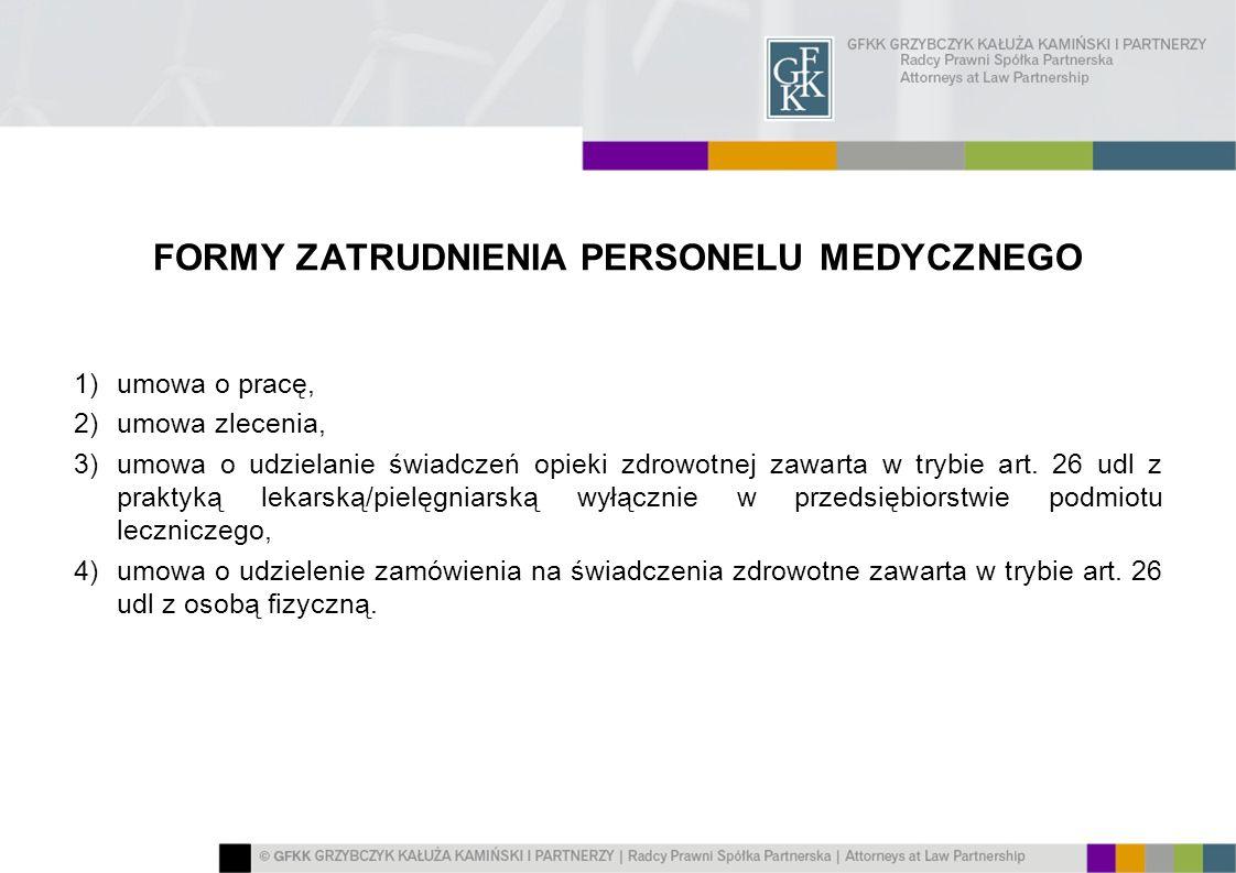 FORMY ZATRUDNIENIA PERSONELU MEDYCZNEGO 1)umowa o pracę, 2)umowa zlecenia, 3)umowa o udzielanie świadczeń opieki zdrowotnej zawarta w trybie art. 26 u