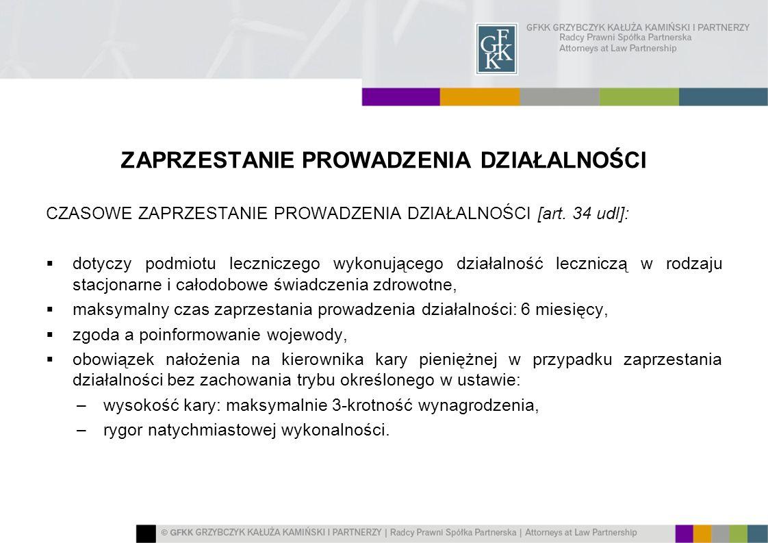 ZAPRZESTANIE PROWADZENIA DZIAŁALNOŚCI CZASOWE ZAPRZESTANIE PROWADZENIA DZIAŁALNOŚCI [art. 34 udl]: dotyczy podmiotu leczniczego wykonującego działalno