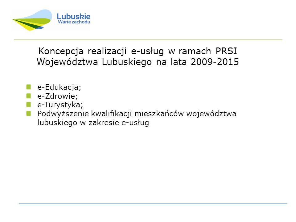 Koncepcja realizacji e-usług w ramach PRSI Województwa Lubuskiego na lata 2009-2015 e-Edukacja; e-Zdrowie; e-Turystyka; Podwyższenie kwalifikacji mieszkańców województwa lubuskiego w zakresie e-usług
