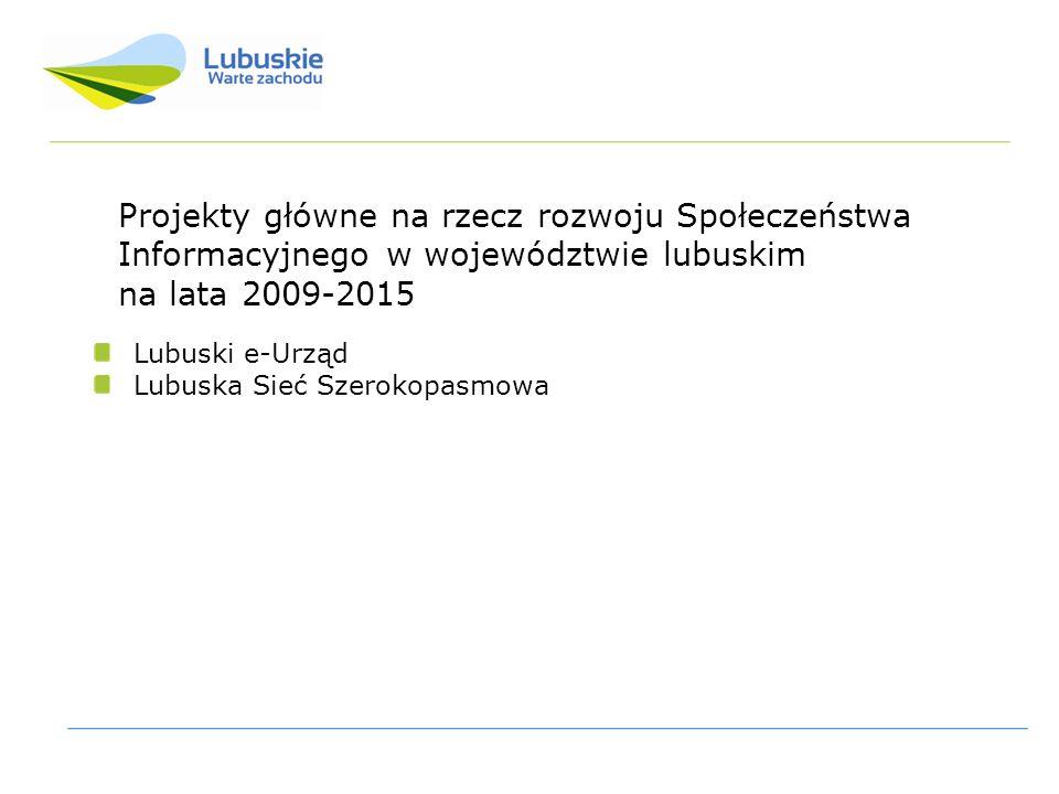 Projekty główne na rzecz rozwoju Społeczeństwa Informacyjnego w województwie lubuskim na lata 2009-2015 Lubuski e-Urząd Lubuska Sieć Szerokopasmowa