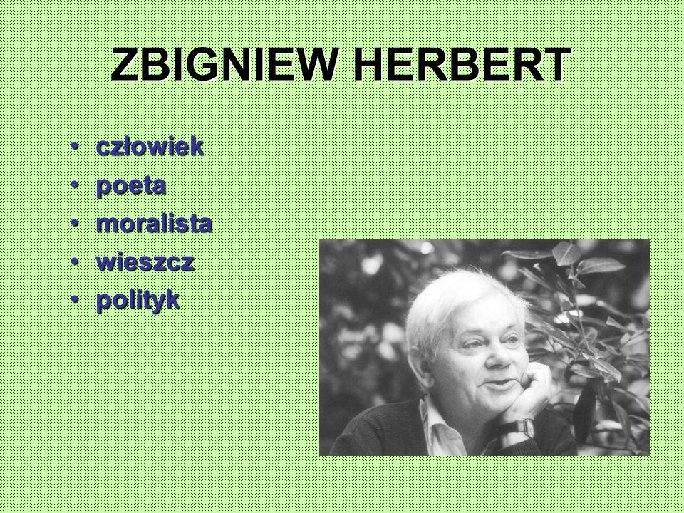 ZBIGNIEW HERBERT człowiekczłowiek poetapoeta moralistamoralista wieszczwieszcz politykpolityk