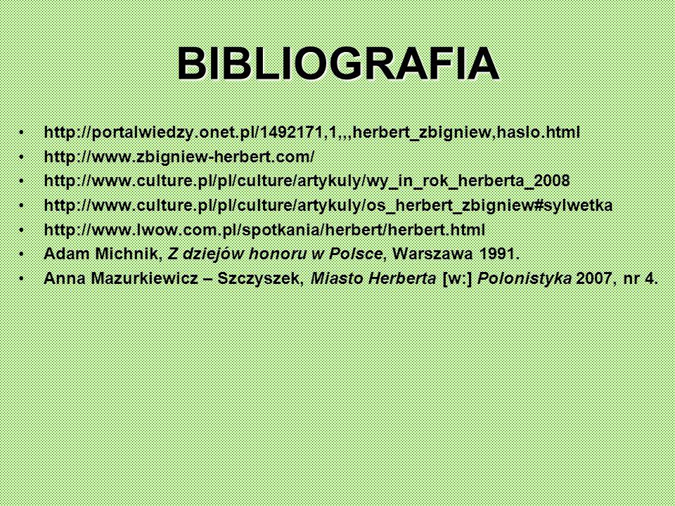 BIBLIOGRAFIA http://portalwiedzy.onet.pl/1492171,1,,,herbert_zbigniew,haslo.html http://www.zbigniew-herbert.com/ http://www.culture.pl/pl/culture/artykuly/wy_in_rok_herberta_2008 http://www.culture.pl/pl/culture/artykuly/os_herbert_zbigniew#sylwetka http://www.lwow.com.pl/spotkania/herbert/herbert.html Adam Michnik, Z dziejów honoru w Polsce, Warszawa 1991.