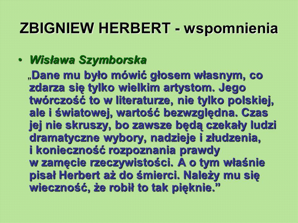 ZBIGNIEW HERBERT - wspomnienia Wisława SzymborskaWisława Szymborska Dane mu było mówić głosem własnym, co zdarza się tylko wielkim artystom.