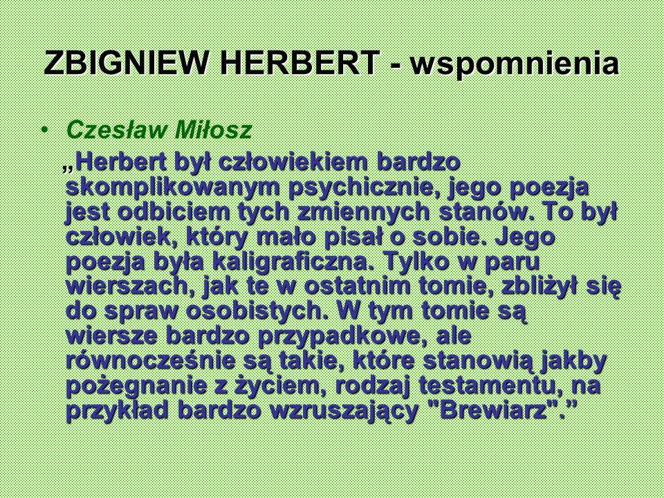 ZBIGNIEW HERBERT - wspomnienia Czesław Miłosz Herbert był człowiekiem bardzo skomplikowanym psychicznie, jego poezja jest odbiciem tych zmiennych stanów.