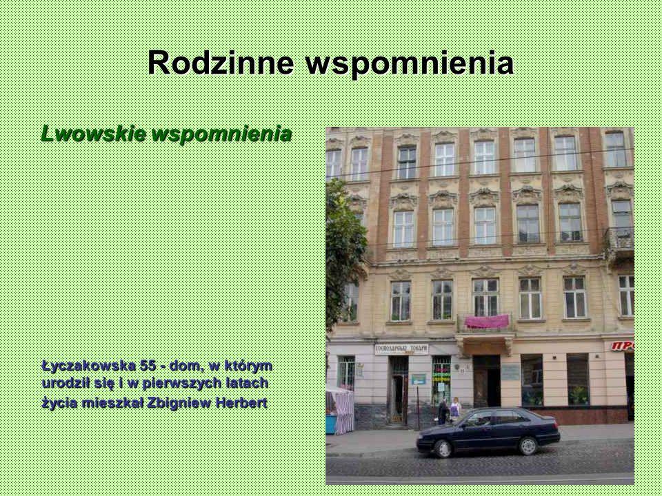Rodzinne wspomnienia Lwowskie wspomnienia Łyczakowska 55 - dom, w którym urodził się i w pierwszych latach życia mieszkał Zbigniew Herbert