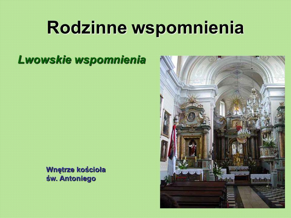 Rodzinne wspomnienia Lwowskie wspomnienia Wnętrze kościoła św. Antoniego