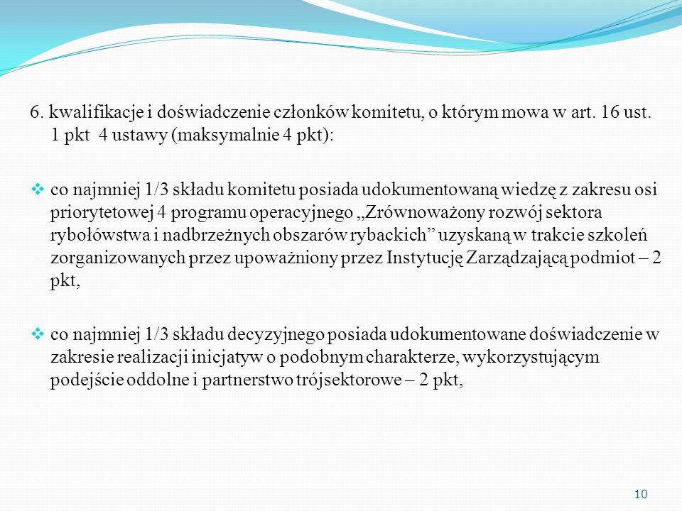 6. kwalifikacje i doświadczenie członków komitetu, o którym mowa w art. 16 ust. 1 pkt 4 ustawy (maksymalnie 4 pkt): co najmniej 1/3 składu komitetu po