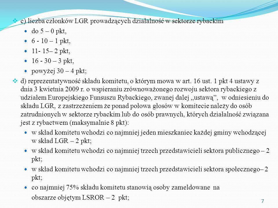 c) liczba członków LGR prowadzących działalność w sektorze rybackim do 5 – 0 pkt, 6 - 10 – 1 pkt, 11- 15– 2 pkt, 16 - 30 – 3 pkt, powyżej 30 – 4 pkt; d) reprezentatywność składu komitetu, o którym mowa w art.