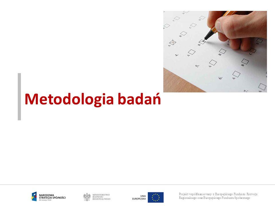 Projekt współfinansowany z Europejskiego Funduszu Rozwoju Regionalnego oraz Europejskiego Funduszu Społecznego Metodologia badań