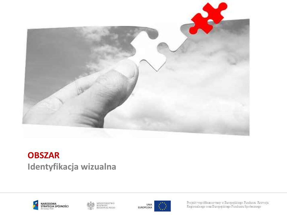 Projekt współfinansowany z Europejskiego Funduszu Rozwoju Regionalnego oraz Europejskiego Funduszu Społecznego OBSZAR Identyfikacja wizualna
