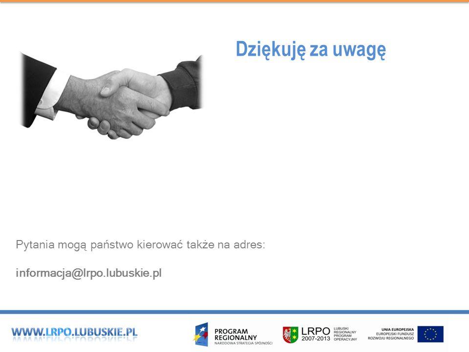 Dziękuję za uwagę Pytania mogą państwo kierować także na adres: informacja@lrpo.lubuskie.pl
