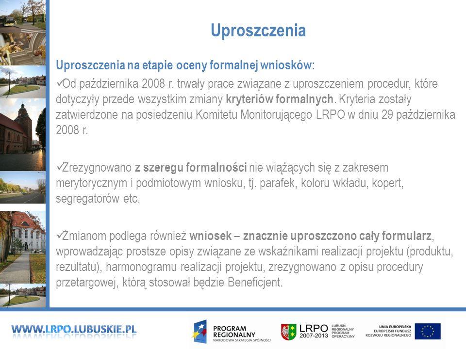 Uproszczenia Uproszczenia na etapie oceny formalnej wniosków: Od października 2008 r.