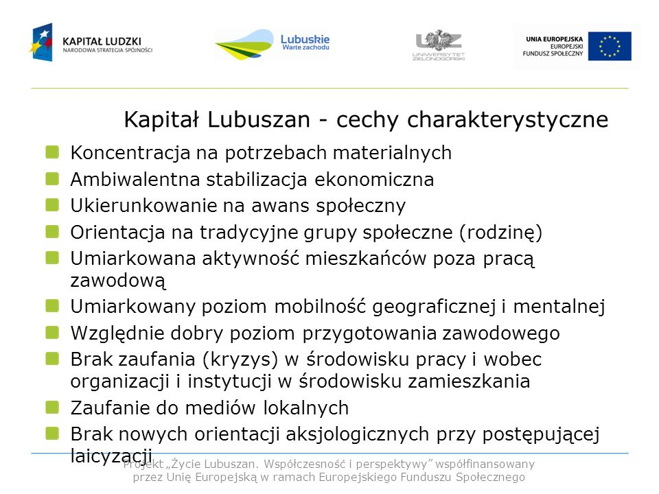 Kapitał Lubuszan - cechy charakterystyczne Koncentracja na potrzebach materialnych Ambiwalentna stabilizacja ekonomiczna Ukierunkowanie na awans społe